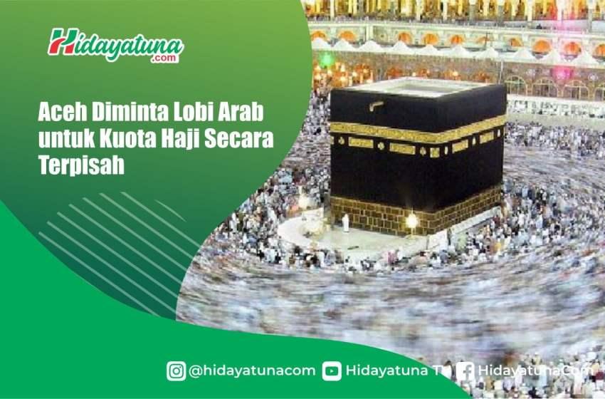 Aceh Diminta Lobi Arab untuk Kuota Haji Secara Terpisah