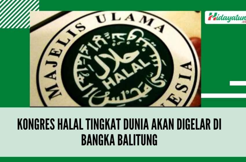 Kongres Halal Tingkat Dunia Akan Digelar di Bangka Balitung