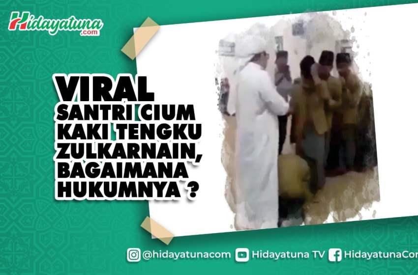 Viral Santri Cium Kaki Tengku Zulkarnain, Bagaimana Hukumnya ?