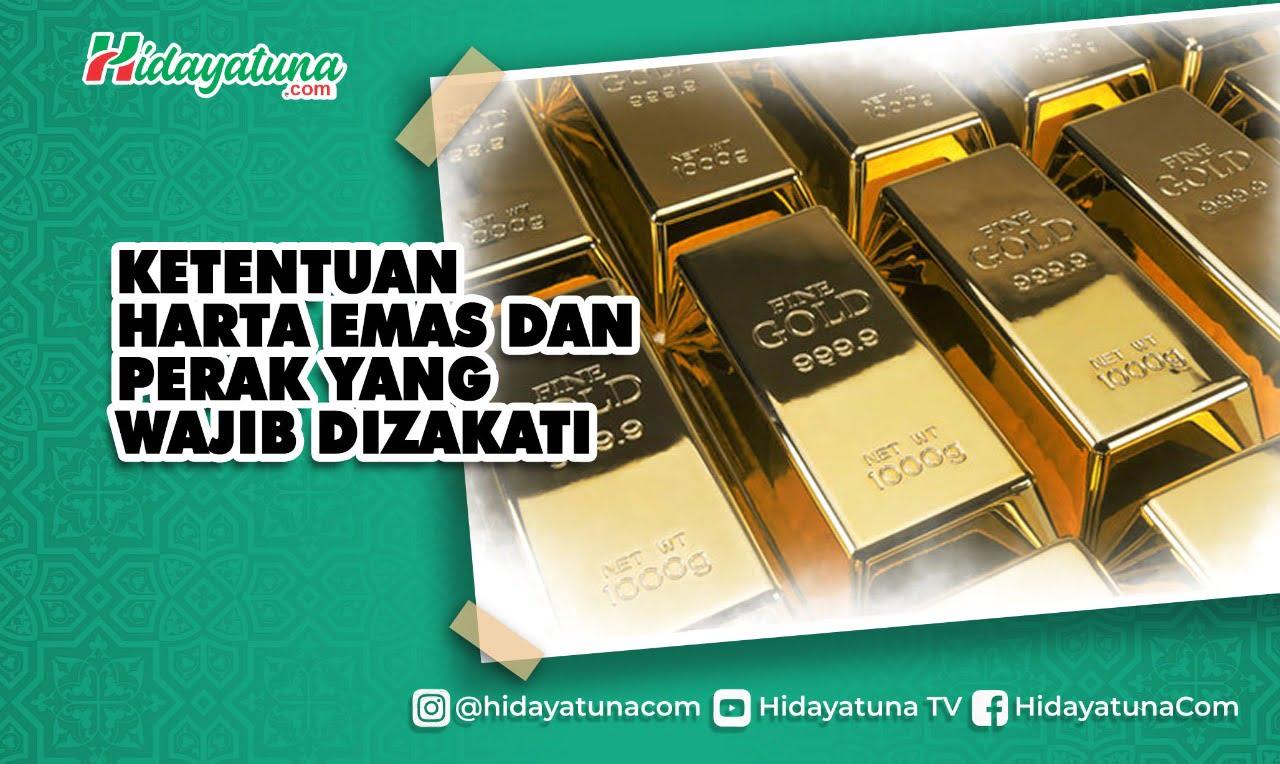 Ketentuan Harta Emas  dan Perak yang Wajib Dizakati