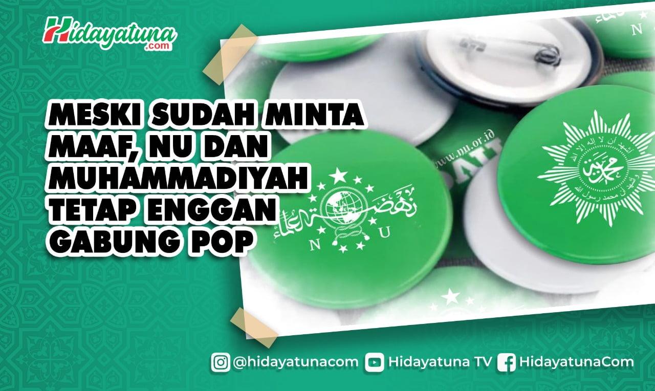Meski Sudah Minta Maaf, NU dan Muhammadiyah Tetap Enggan Gabung POP