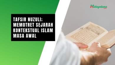 Photo of Tafsir Nuzuli; Memotret Sejarah Kontekstual Islam Masa Awal