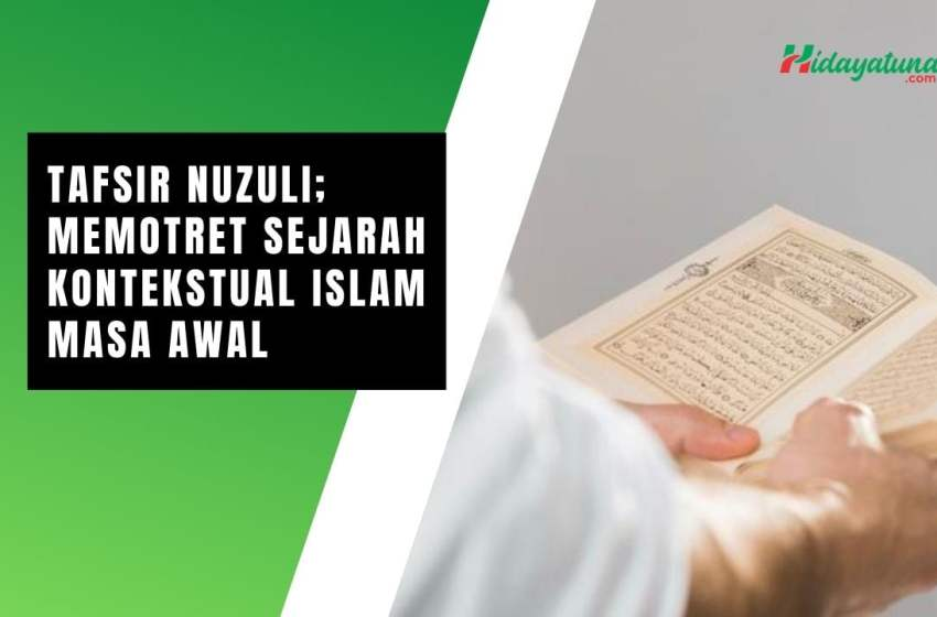 Tafsir Nuzuli; Memotret Sejarah Kontekstual Islam Masa Awal
