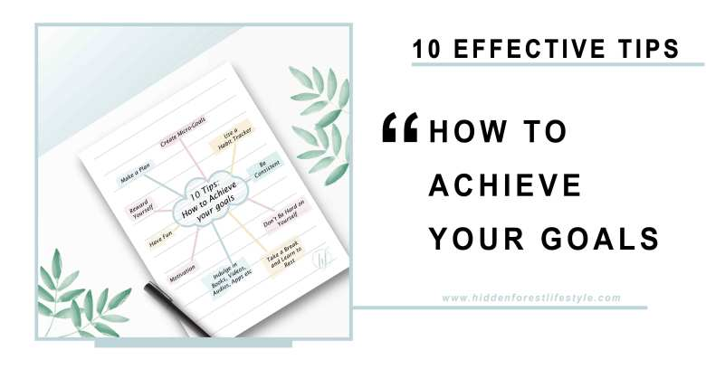 10 EFFECTIVE TIPS: HOW TO ACHIEVE YOUR GOALS