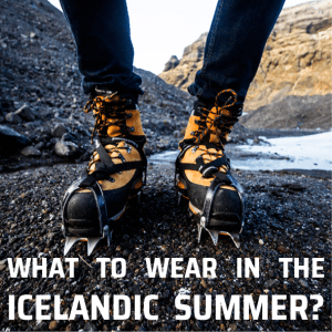What to wear in the Icelandic Summer? | Hidden Iceland