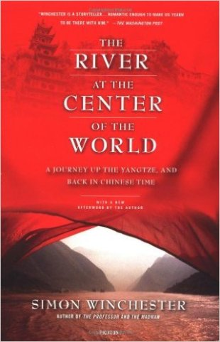 "Winchester, Simon ""The River at the Center of the World: A Journey Up the Yangtze, and Back in Chinese Time"" Picador, 2004"