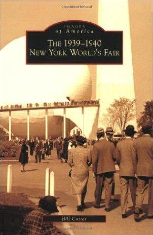 "Cotter, Bill ""1939-1940 New York World's Fair"" Arcadia Publishing, 2009"