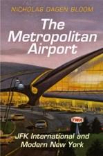 "Bloom, Nicholas Dagen ""The Metropolitan Airport JFK International and Modern New York"" University of Pennsylvania Press, 2015"