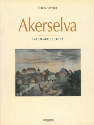 "Jerman, Gunnar ""Akerselva: Fra Sagatid til Opera"""