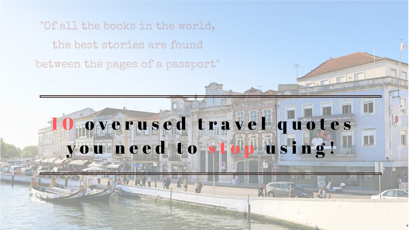 10 Overused Travel Quotes You Need To Stop Using Hide In My Suitcase