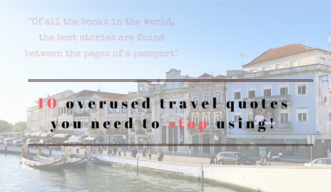 10 overused travel quotes you need to stop using!