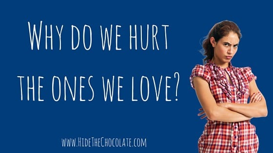 Why do we hurt the ones we love?