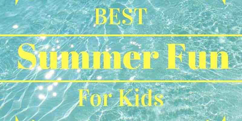 BEST Summer Fun for kids