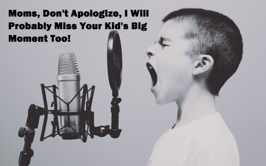 Please Do Not Apologize, I Probably Won't Make it to See Your Kid Do Their Thing Either