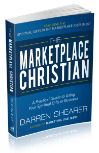 """The Marketplace Christian: A Practical Guide to Using Your Spiritual Gifts in Business"" – by Darren Shearer"