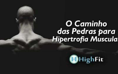 O Caminho das Pedras para Hipertrofia Muscular
