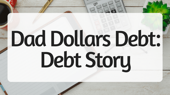 Dad Dollars Debt- Debt Story