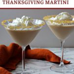 Pumpkin Pie Thanksgiving Martini topped with cool whip