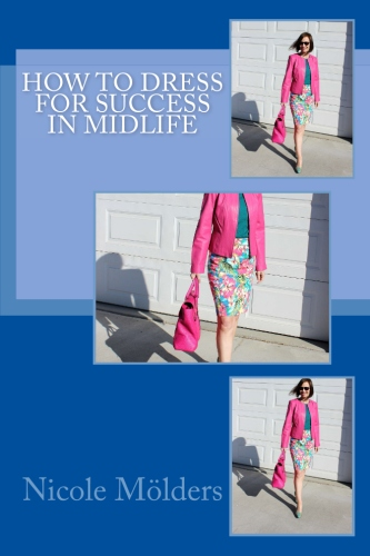 How to dress for success in midlife available at https://www.amazon.com/Dress-Success-Midlife-Nicole-M%C3%B6lders-ebook/dp/B071LTB1SF
