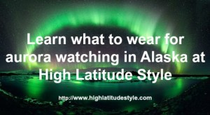 What to pack for Alaska aurora watching