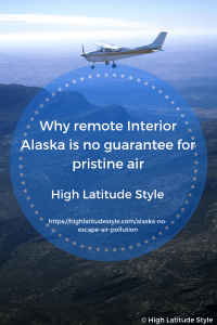 Why Remote Interior Alaska Is No Guarantee for Pristine Air
