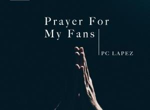 Photo of Pc Lapez – Prayer For My Fans