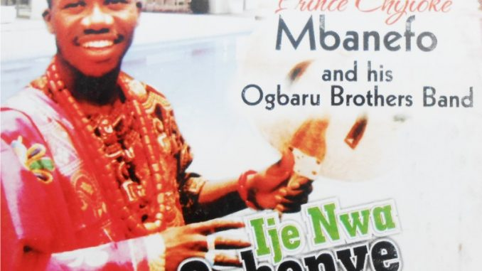 Chijioke Mbanefo - Ije Nwa Ogbenye na Ogaranya