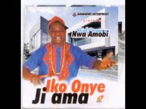 Chief Onyenze Nwa Amobi - Iko Onye Ji Ama (Latest Igbo Highlife Music)