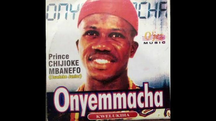 Prince Chijioke Mbanefo - Onyemmacha Kwelukiha