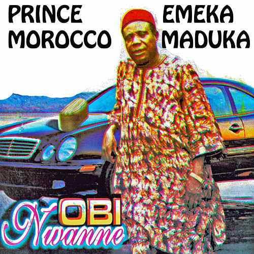 Emeka Morocco Maduka - Obi Nwanne (Igbo Highlife Music)