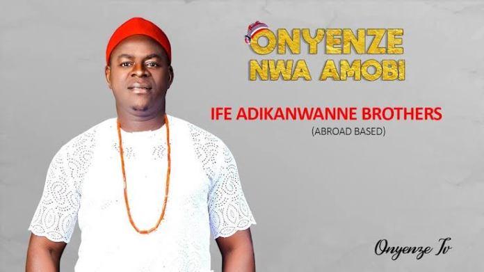 CHIEF ONYENZE NWA AMOBI - IFE ADIKA NWANNE BROTHERS (Ozubulu Abroad Based)