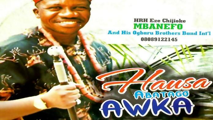 ALBUM: Chijioke Mbanefo 2019 - Hausa Abatago Awka - Igbo Highlife Music