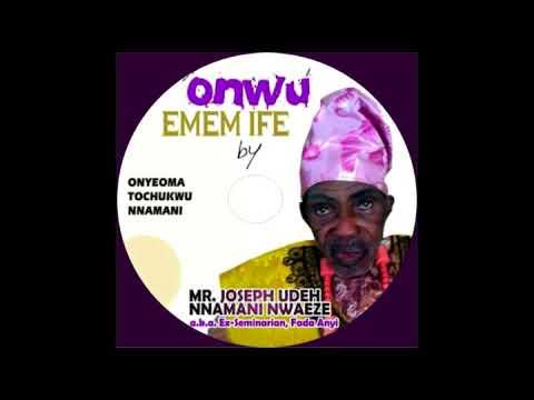 Onyeoma Tochukwu Nnamani - Onwu Ememu Ife