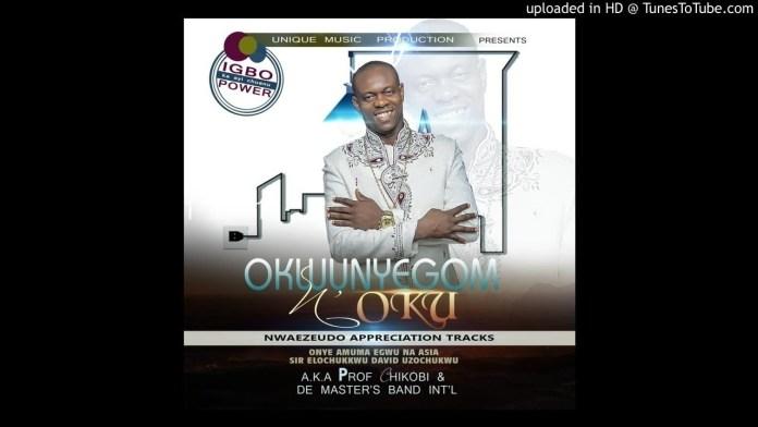 Prof Chikobi - Akwunyegom na Oku (Latest Igbo Highlife Music)