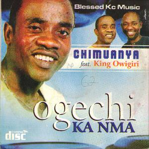 Chimuanya Ft King Owigiri - Ogechi Ka Nma