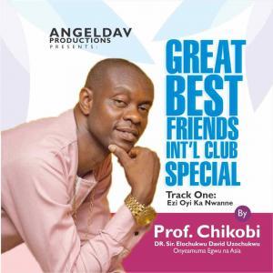 Prof Chikobi - Great Best Friends Special (Ezi Oyi Ka Ajo Nwanne)