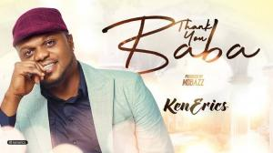 Thank You Baba - Ken Erics (Latest Ken Erics Songs & Music Videos)