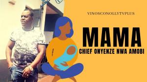 Chief Onyenze Nwa Amobi - MAMA | Latest Igbo Highlife Music 2020