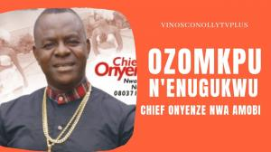 Chief Onyenze Nwa Amobi - Ozomkpu Na Enugukwu | Latest Nigerian Highlife Music 2020