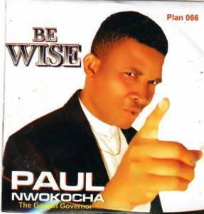 Paul Nwokocha - Be Wise (Fatherly Advice) | Igbo Worship songs