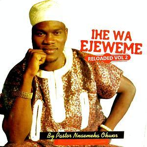 Prophet Nnaemeka Okwor - Ihewa Ejeweme (Pastor Nnaemeka Okwor Songs)