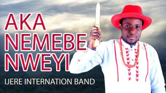 IJERE INTERNATIONAL BAND - AKA NEMEBE NWEYI | Latest Igbo Nigerian Highlife Music 2020