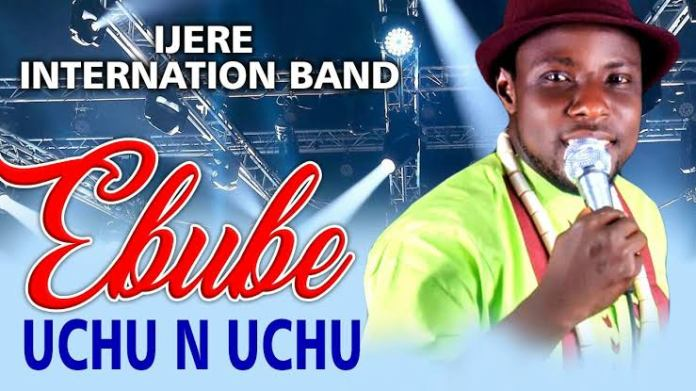 IJERE INTERNATIONAL BAND - EBUBE UCHU N UCHU | Latest 2019 Nigerian Igbo Highlife Music