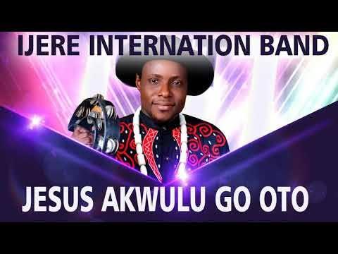 IJERE INTERNATIONAL BAND - JESUS AKWULUGO OTO | Latest Igbo Nigerian Highlife Songs 2020