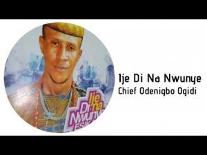 Chief Odenigbo Ogidi - Ije Di Na Nwunye Esika | Latest Nigerian Highlife Music 2020