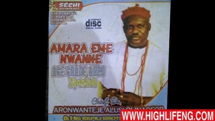 Aronwanteje Alusi Olinaofor - Amara Eme Nwanne (Age Grade Akpo Special) | Igbo Nigerian Highlife Music