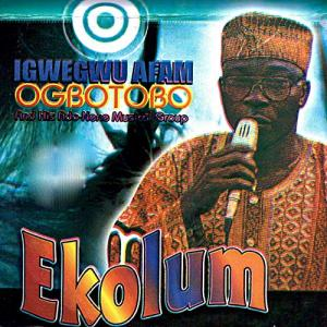 FULL ALBUM: Igwegwu Afam Ogbuotobo - Ekolum | Nigerian Highlife Song
