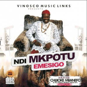 Chijioke Mbanefo - Ndi Mkpotu Emesigo | Latest Igbo Highlife Music 2020