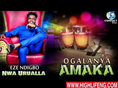 Eze Ndi Igbo Nwa Urualla - Ogalanya Amaka | Latest 2020 Nigerian Highlife Music | Igbo amaka