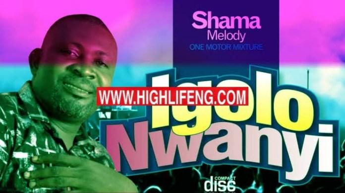 Shama Melody - Igolo Nwanyi (Motor Mixture Vol.2) | Latest HighLife Bongo Music